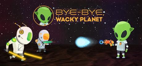 Bye-Bye, Wacky Planet -